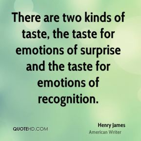 There are two kinds of taste, the taste for emotions of surprise and the taste for emotions of recognition.