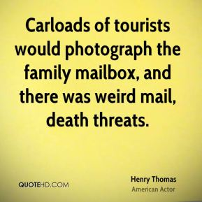 Henry Thomas - Carloads of tourists would photograph the family mailbox, and there was weird mail, death threats.