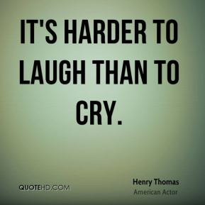 It's harder to laugh than to cry.