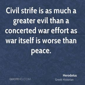 Herodotus - Civil strife is as much a greater evil than a concerted war effort as war itself is worse than peace.