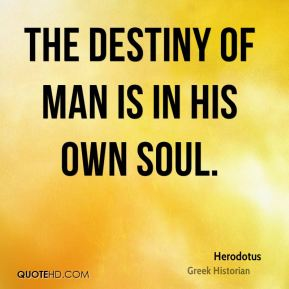 The destiny of man is in his own soul.