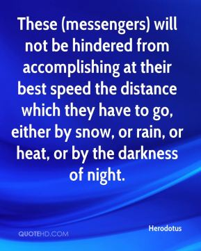 These (messengers) will not be hindered from accomplishing at their best speed the distance which they have to go, either by snow, or rain, or heat, or by the darkness of night.