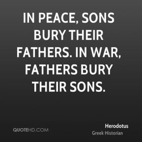 In peace, sons bury their fathers. In war, fathers bury their sons.