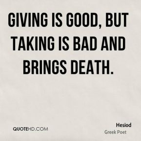 Giving is good, but taking is bad and brings death.