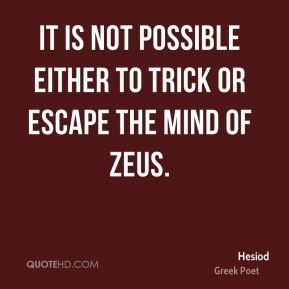It is not possible either to trick or escape the mind of Zeus.