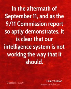 In the aftermath of September 11, and as the 9/11 Commission report so aptly demonstrates, it is clear that our intelligence system is not working the way that it should.