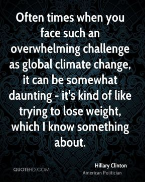 Often times when you face such an overwhelming challenge as global climate change, it can be somewhat daunting - it's kind of like trying to lose weight, which I know something about.