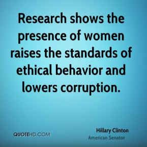 Research shows the presence of women raises the standards of ethical behavior and lowers corruption.