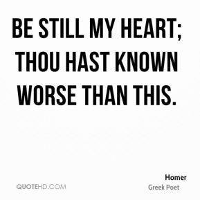 Be still my heart; thou hast known worse than this.