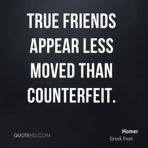 True friends appear less moved than counterfeit.