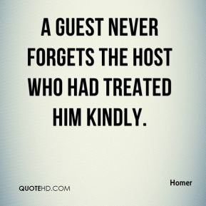Homer - A guest never forgets the host who had treated him kindly.