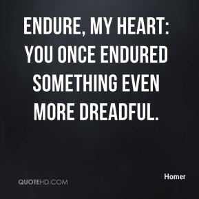 Endure, my heart: you once endured something even more dreadful.