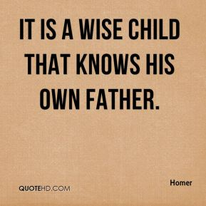 It is a wise child that knows his own father.