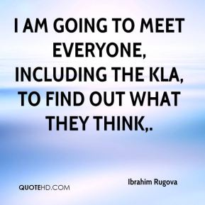 I am going to meet everyone, including the KLA, to find out what they think.