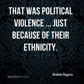 That was political violence ... just because of their ethnicity.