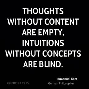 Thoughts without content are empty, intuitions without concepts are blind.