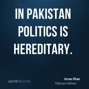 In Pakistan politics is hereditary.