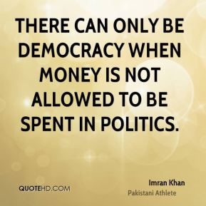 There can only be democracy when money is not allowed to be spent in Politics.