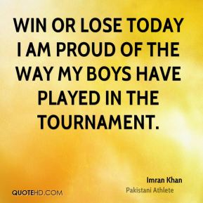 Imran Khan - Win or lose today I am proud of the way my boys have played in the tournament.