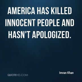 America has killed innocent people and hasn't apologized.