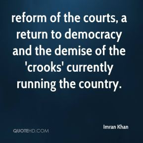 reform of the courts, a return to democracy and the demise of the 'crooks' currently running the country.