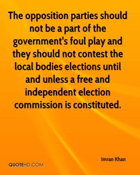 The opposition parties should not be a part of the government's foul play and they should not contest the local bodies elections until and unless a free and independent election commission is constituted.