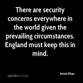 There are security concerns everywhere in the world given the prevailing circumstances. England must keep this in mind.