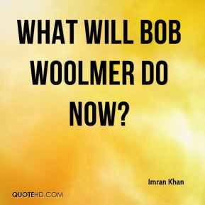 What will Bob Woolmer do now?