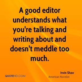 A good editor understands what you're talking and writing about and doesn't meddle too much.