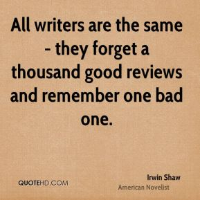 All writers are the same - they forget a thousand good reviews and remember one bad one.