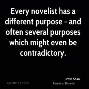 Every novelist has a different purpose - and often several purposes which might even be contradictory.