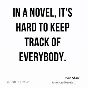 In a novel, it's hard to keep track of everybody.
