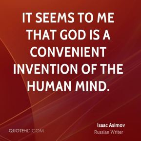 It seems to me that God is a convenient invention of the human mind.