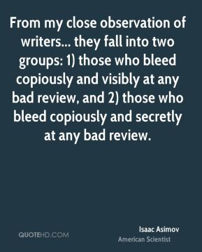 From my close observation of writers... they fall into two groups: 1) those who bleed copiously and visibly at any bad review, and 2) those who bleed copiously and secretly at any bad review.