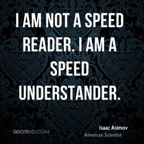 I am not a speed reader. I am a speed understander.
