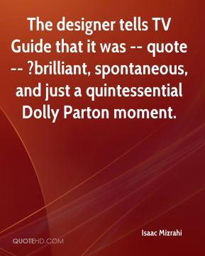 The designer tells TV Guide that it was -- quote -- ?brilliant, spontaneous, and just a quintessential Dolly Parton moment.