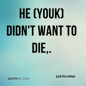 He (Youk) didn't want to die.