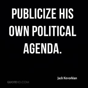 publicize his own political agenda.