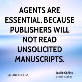 Agents are essential, because publishers will not read unsolicited manuscripts.