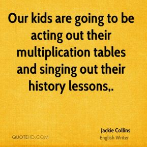 Our kids are going to be acting out their multiplication tables and singing out their history lessons.