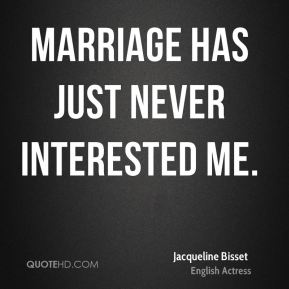 Marriage has just never interested me.