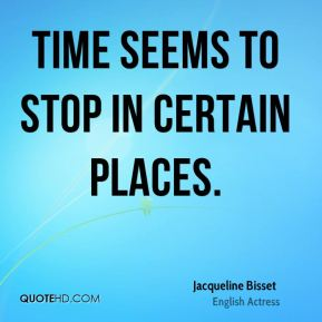 Time seems to stop in certain places.