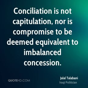 Conciliation is not capitulation, nor is compromise to be deemed equivalent to imbalanced concession.
