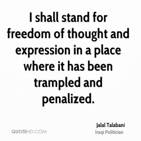 Jalal Talabani - I shall stand for freedom of thought and expression in a place where it has been trampled and penalized.