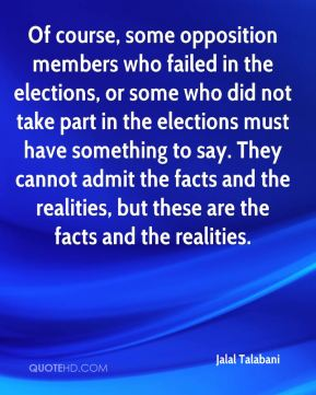 Of course, some opposition members who failed in the elections, or some who did not take part in the elections must have something to say. They cannot admit the facts and the realities, but these are the facts and the realities.