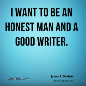 I want to be an honest man and a good writer.