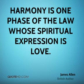 Harmony is one phase of the law whose spiritual expression is love.