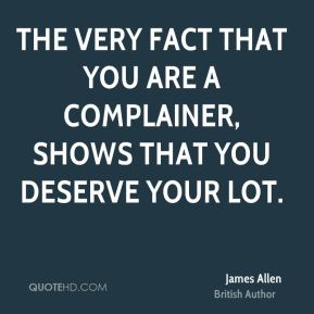 The very fact that you are a complainer, shows that you deserve your lot.