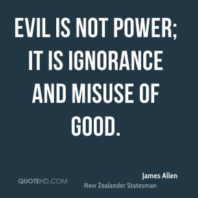 evil is not power; it is ignorance and misuse of good.