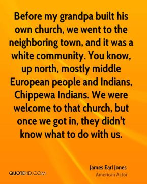 Before my grandpa built his own church, we went to the neighboring town, and it was a white community. You know, up north, mostly middle European people and Indians, Chippewa Indians. We were welcome to that church, but once we got in, they didn't know what to do with us.
